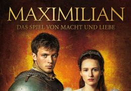 Maximilian - Das Spiel von Macht und Liebe