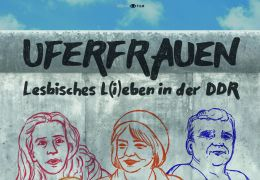 Uferfrauen - Lesbisches L(i)eben in der DDR